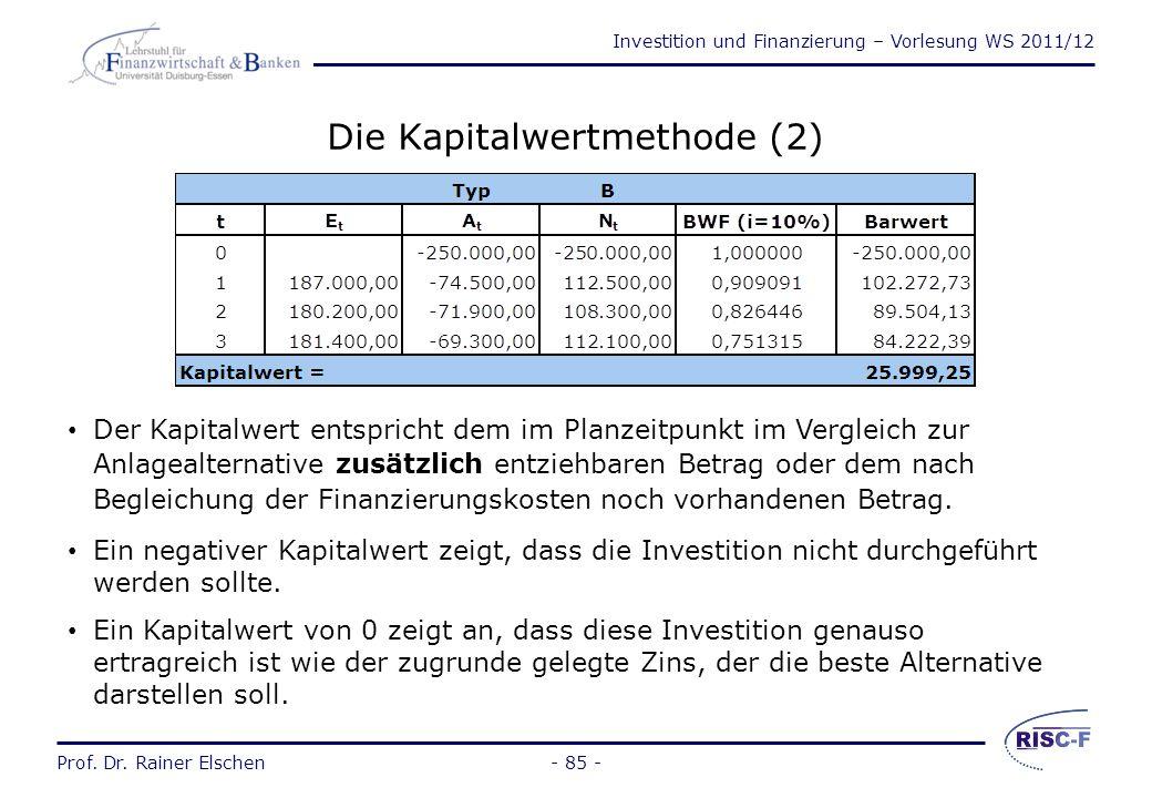 Investition und Finanzierung – Vorlesung WS 2011/12 Prof. Dr. Rainer Elschen- 84 - Die Kapitalwertmethode (1) Für das Beispiel ergibt sich: Entscheidu
