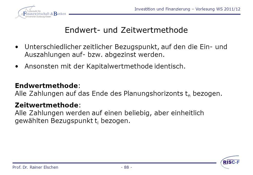 Investition und Finanzierung – Vorlesung WS 2011/12 Prof. Dr. Rainer Elschen- 87 - Beurteilung der Kapitalwertmethode Zeitliche Verteilung der Ein- un