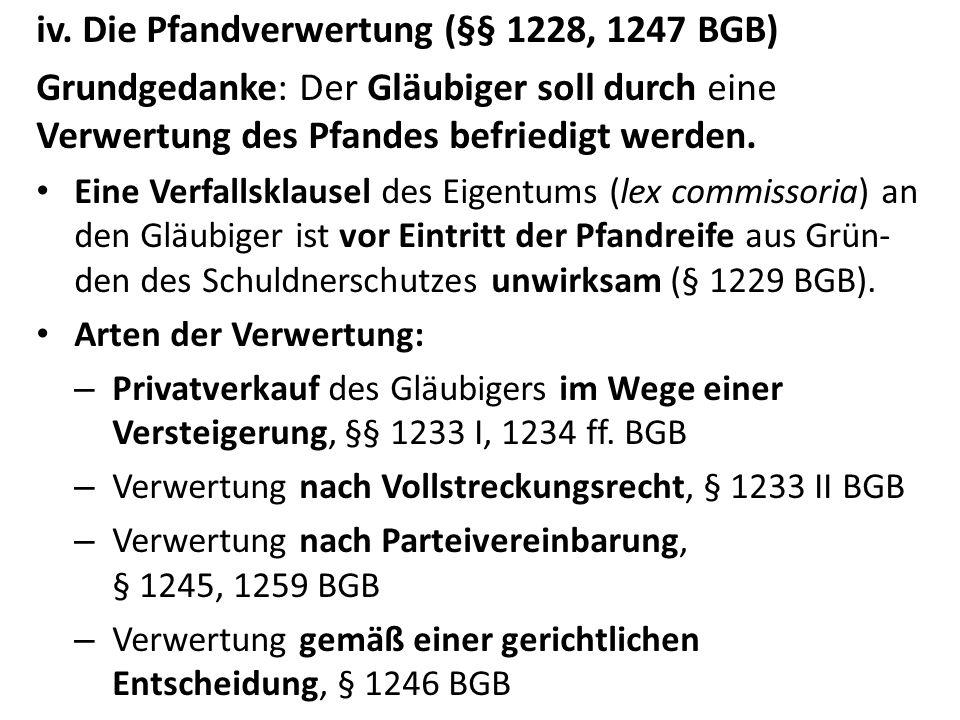 iv. Die Pfandverwertung (§§ 1228, 1247 BGB) Grundgedanke: Der Gläubiger soll durch eine Verwertung des Pfandes befriedigt werden. Eine Verfallsklausel