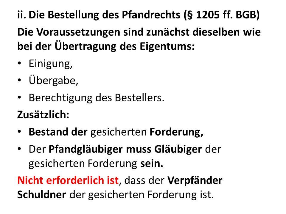 Wie bei der Übereignung nach § 929 BGB kann auch bei der Bestellung eines Pfandrechts die Übergabe ersetzt werden: § 1205 Abs.