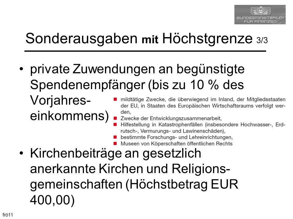 frö11 Sonderausgaben mit Höchstgrenze 3/3 private Zuwendungen an begünstigte Spendenempfänger (bis zu 10 % des Vorjahres- einkommens) Kirchenbeiträge