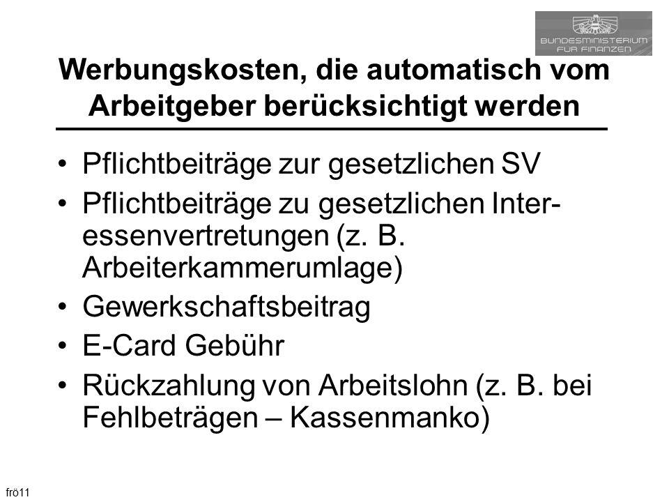 frö11 Werbungskosten, die automatisch vom Arbeitgeber berücksichtigt werden Pflichtbeiträge zur gesetzlichen SV Pflichtbeiträge zu gesetzlichen Inter-