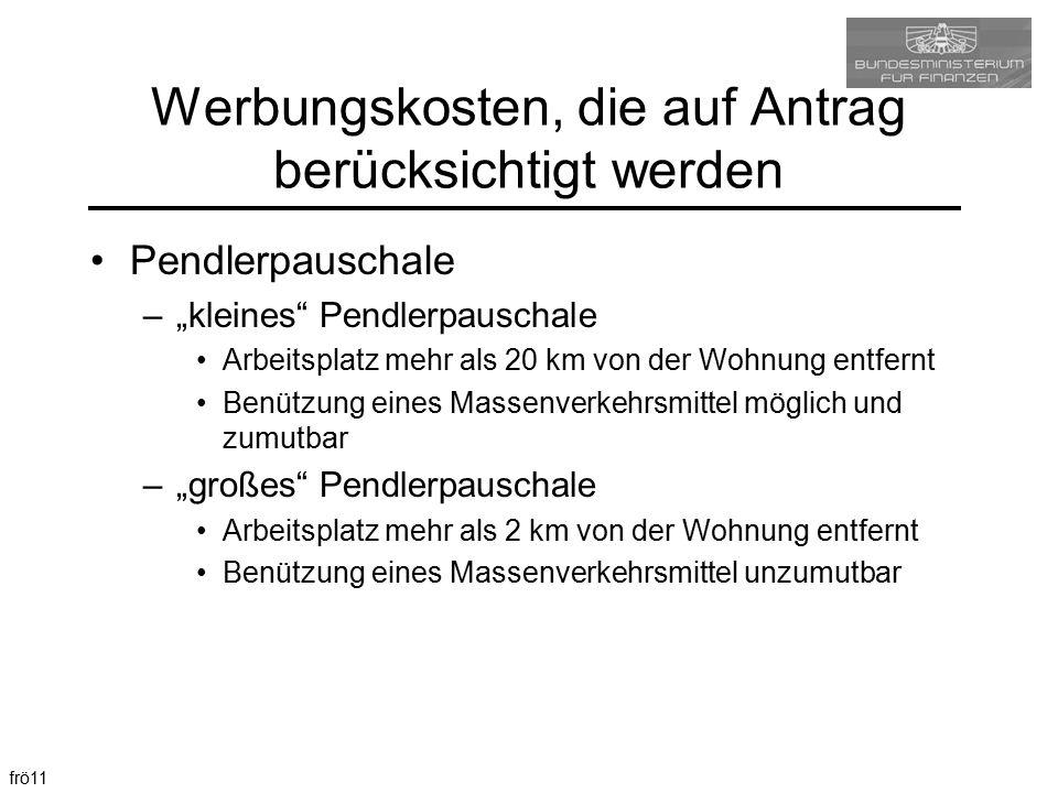 """frö11 Werbungskosten, die auf Antrag berücksichtigt werden Pendlerpauschale –""""kleines"""" Pendlerpauschale Arbeitsplatz mehr als 20 km von der Wohnung en"""