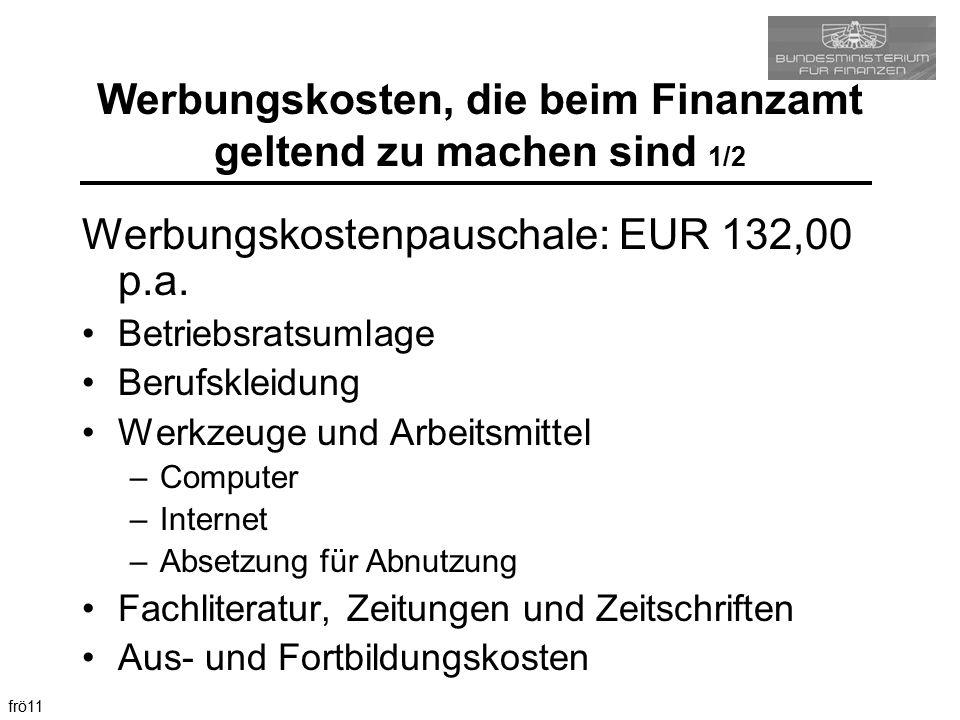 frö11 Werbungskosten, die beim Finanzamt geltend zu machen sind 1/2 Werbungskostenpauschale: EUR 132,00 p.a. Betriebsratsumlage Berufskleidung Werkzeu