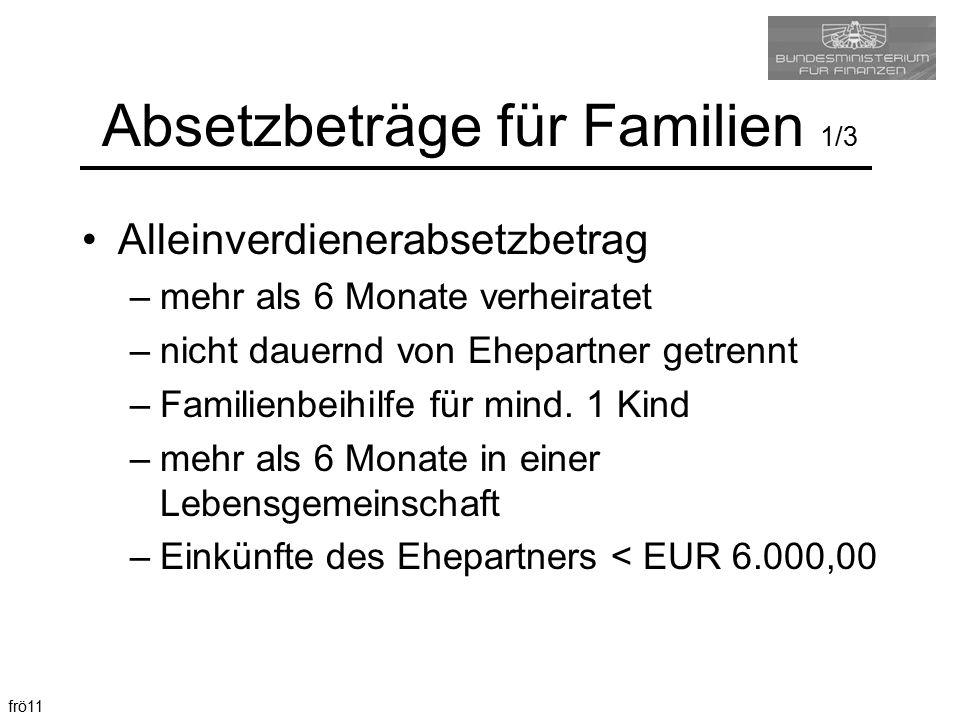frö11 Absetzbeträge für Familien 1/3 Alleinverdienerabsetzbetrag –mehr als 6 Monate verheiratet –nicht dauernd von Ehepartner getrennt –Familienbeihil