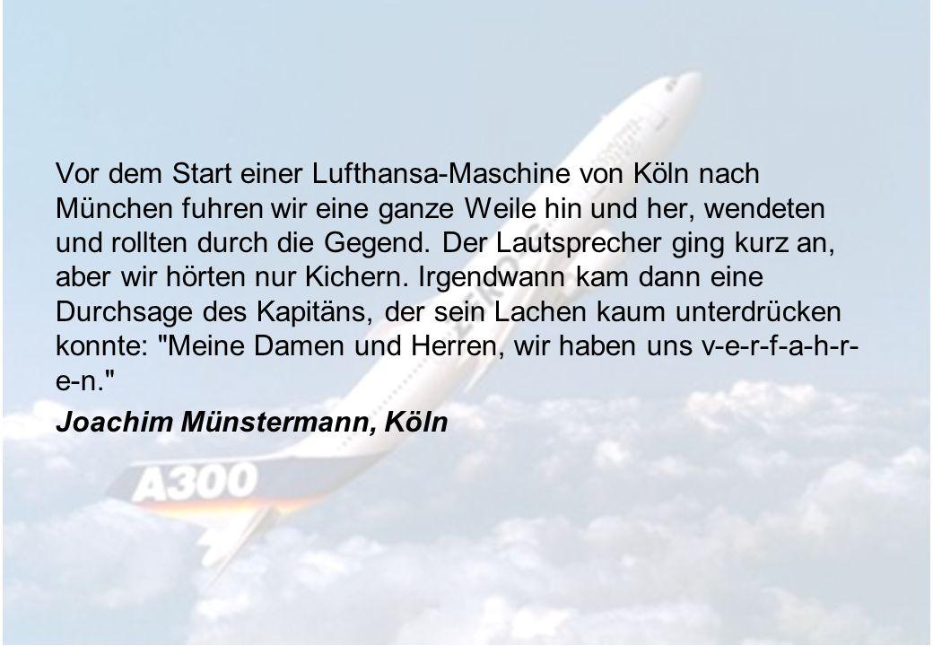 Vor dem Start einer Lufthansa-Maschine von Köln nach München fuhren wir eine ganze Weile hin und her, wendeten und rollten durch die Gegend. Der Lauts