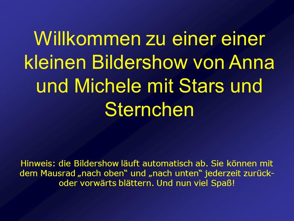 Willkommen zu einer einer kleinen Bildershow von Anna und Michele mit Stars und Sternchen Hinweis: die Bildershow läuft automatisch ab. Sie können mit