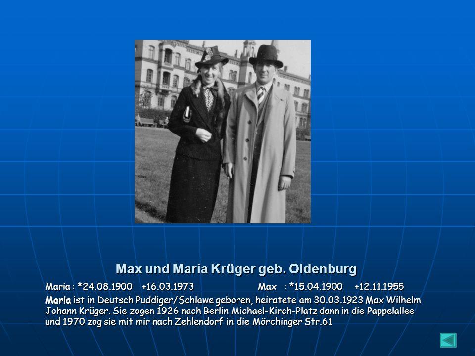 Max und Maria Krüger geb. Oldenburg Maria : *24.08.1900 +16.03.1973 Max : *15.04.1900 +12.11.1955 Max ist in Karlshof bei Zetthun geboren, ging ab dem