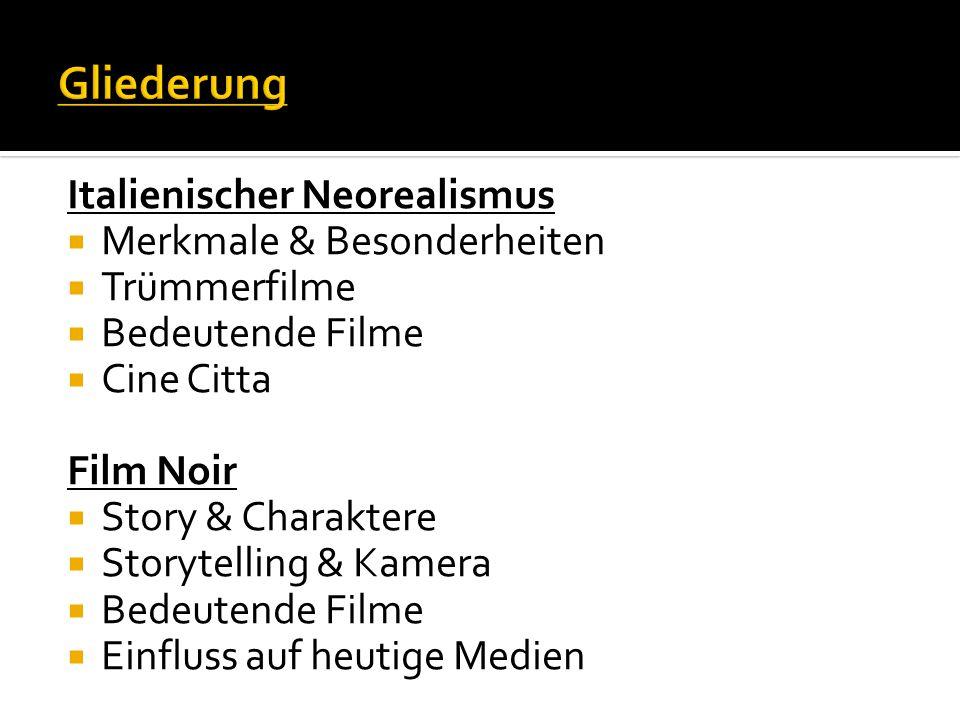 Italienischer Neorealismus  Merkmale & Besonderheiten  Trümmerfilme  Bedeutende Filme  Cine Citta Film Noir  Story & Charaktere  Storytelling &