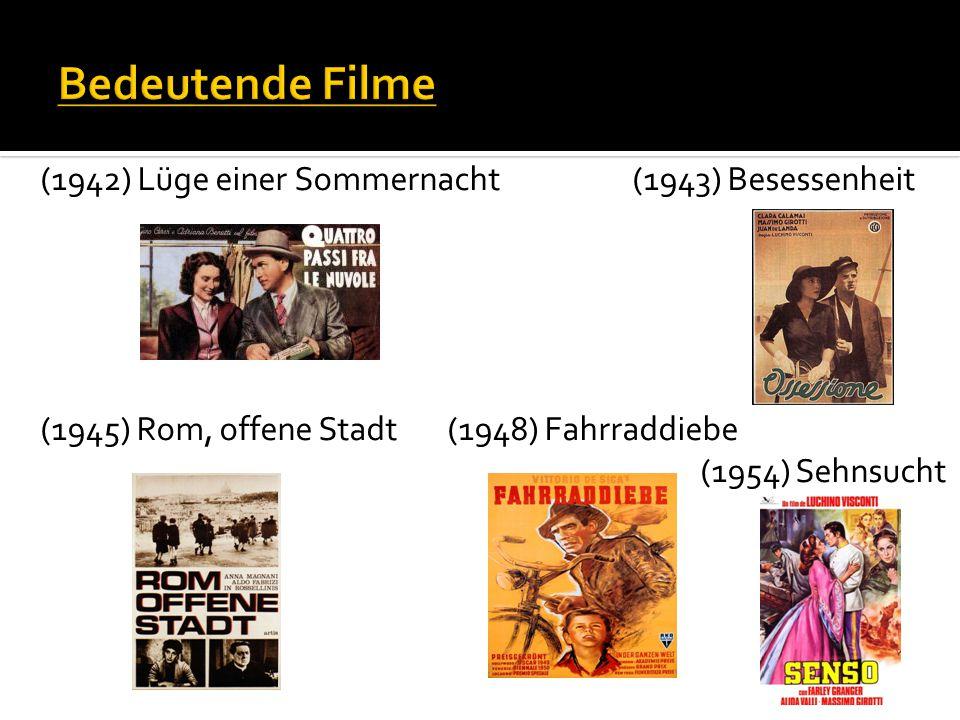 (1942) Lüge einer Sommernacht (1943) Besessenheit (1945) Rom, offene Stadt (1948) Fahrraddiebe (1954) Sehnsucht