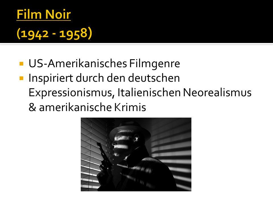  US-Amerikanisches Filmgenre  Inspiriert durch den deutschen Expressionismus, Italienischen Neorealismus & amerikanische Krimis
