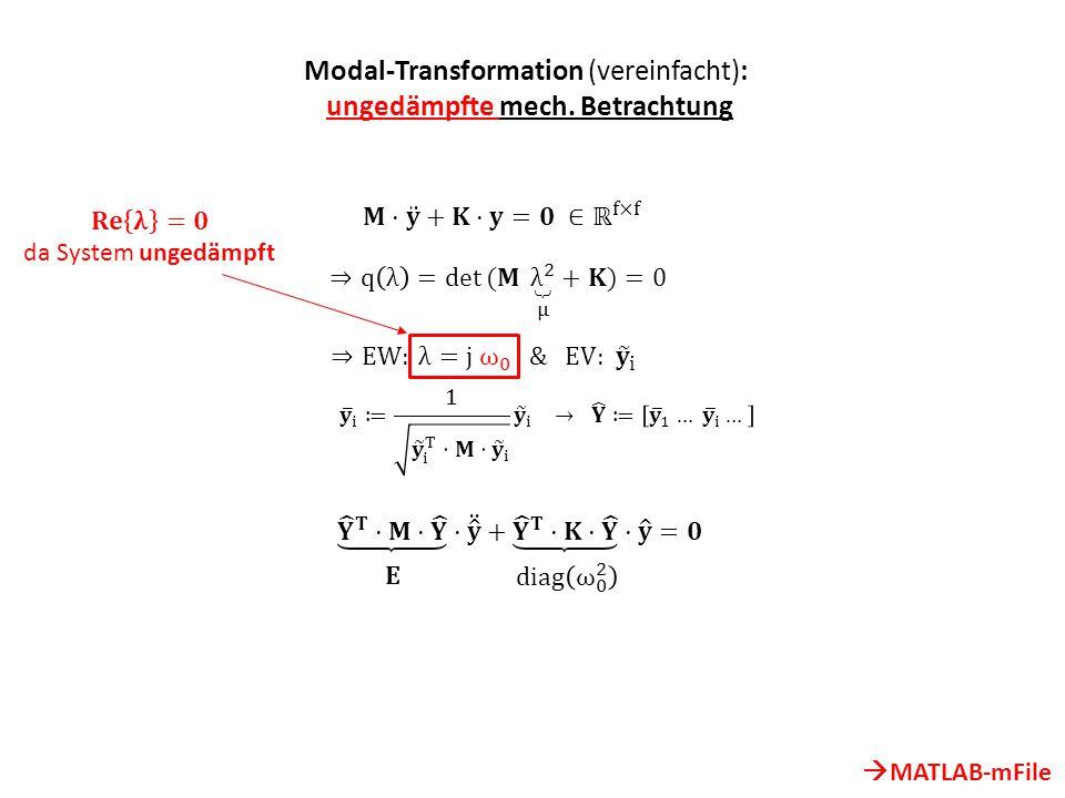 Modal-Transformation (vereinfacht): ungedämpfte mech. Betrachtung  MATLAB-mFile