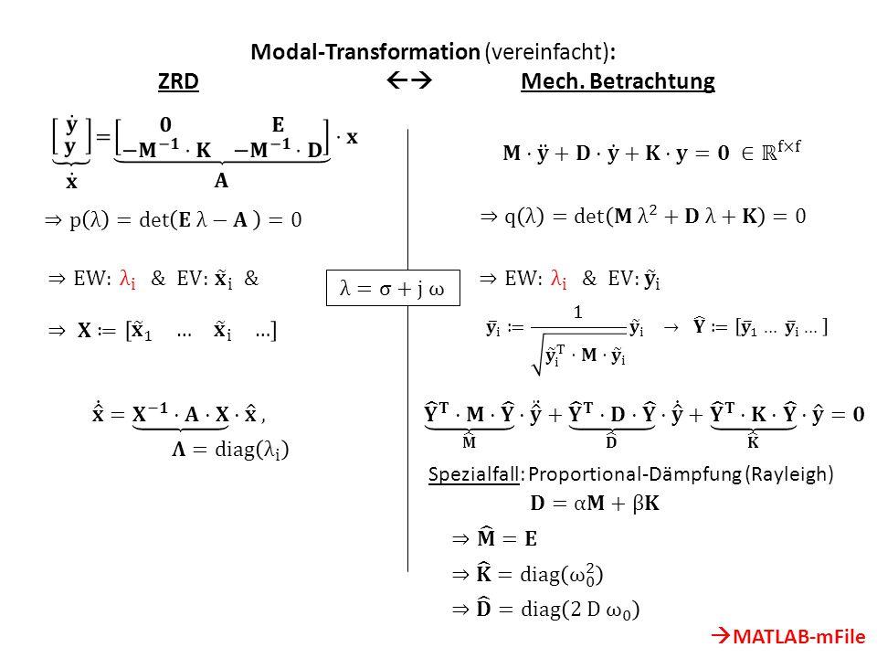Modal-Transformation (vereinfacht): ZRD  Mech. Betrachtung Spezialfall: Proportional-Dämpfung (Rayleigh)  MATLAB-mFile