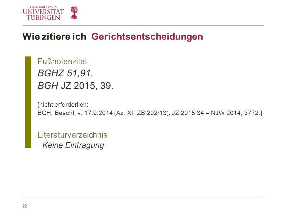22 Fußnotenzitat BGHZ 51,91. BGH JZ 2015, 39. [nicht erforderlich: BGH, Beschl.