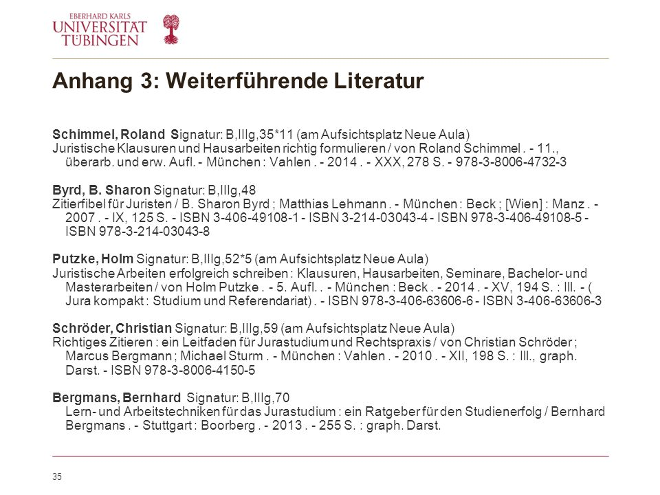 35 Anhang 3: Weiterführende Literatur Schimmel, Roland Signatur: B,IIIg,35*11 (am Aufsichtsplatz Neue Aula) Juristische Klausuren und Hausarbeiten richtig formulieren / von Roland Schimmel.