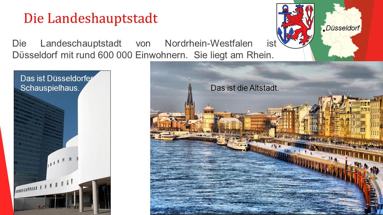 Die Landeshauptstadt Die Landeschauptstadt von Nordrhein-Westfalen ist Dϋsseldorf mit rund 600 000 Einwohnern. Sie liegt am Rhein. Das ist Düsseldorfe