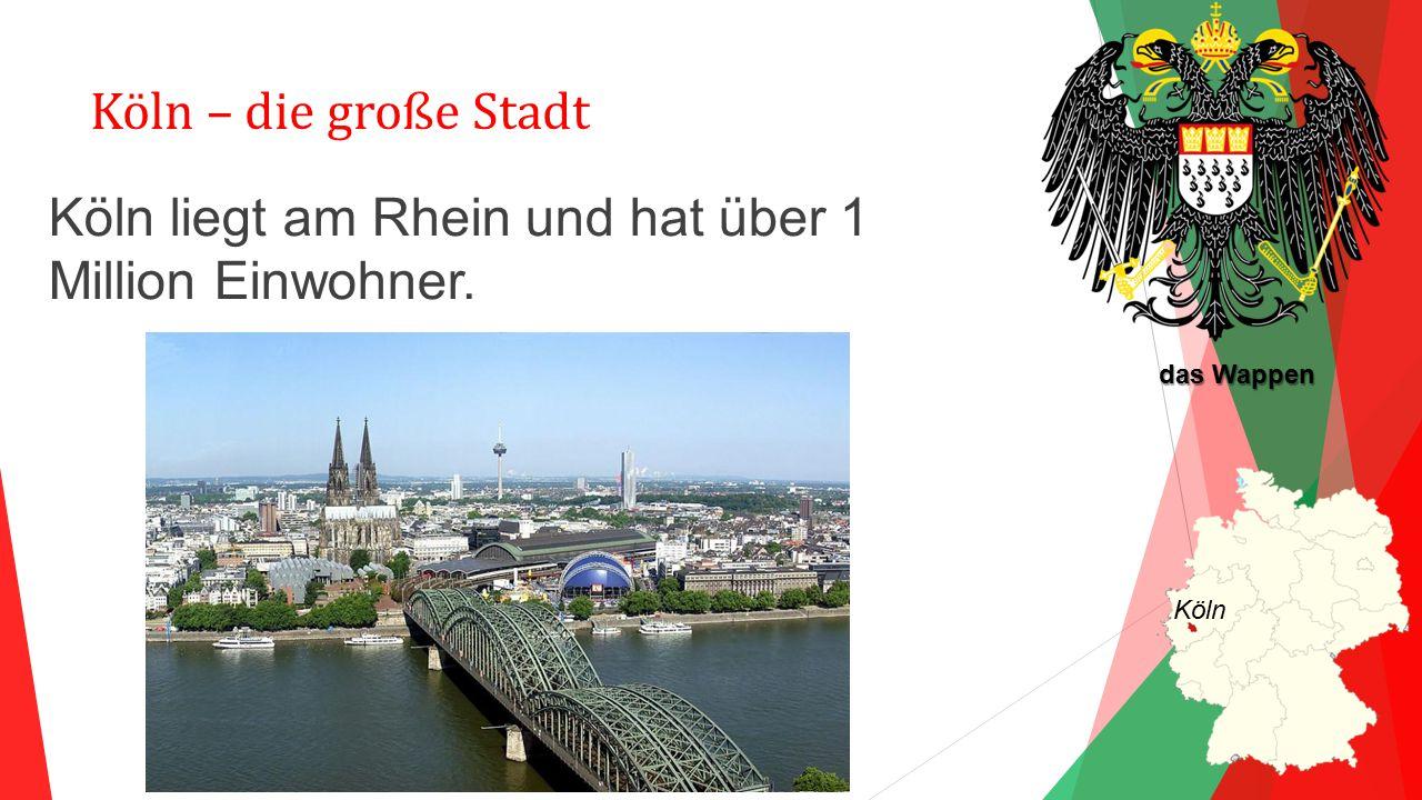 Köln – die große Stadt Köln liegt am Rhein und hat über 1 Million Einwohner. Köln das Wappen