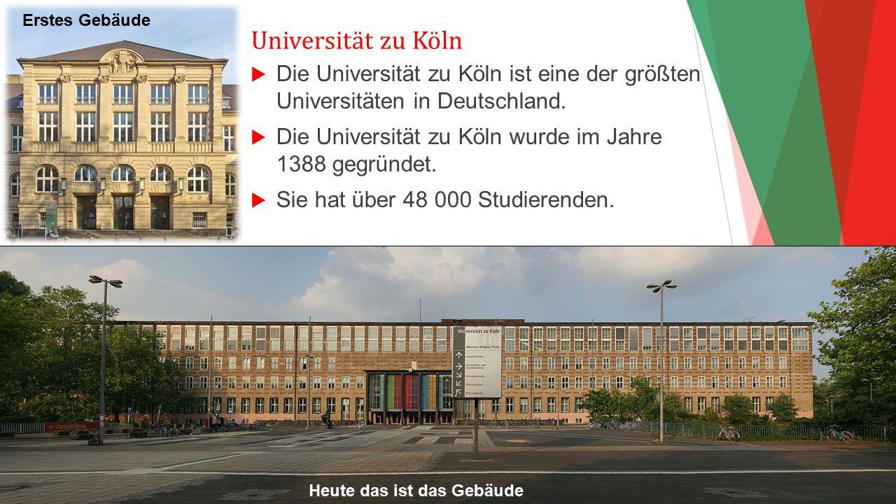 Universität zu Köln  Die Universität zu Köln ist eine der größten Universitäten in Deutschland.  Die Universität zu Köln wurde im Jahre 1388 gegründ