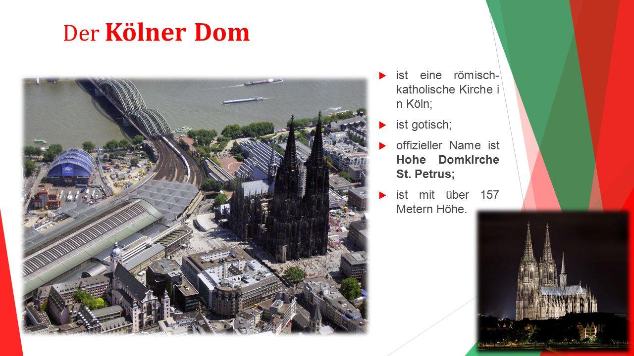 Der Kölner Dom  ist eine römisch- katholische Kirche i n Köln;  ist gotisch;  offizieller Name ist Hohe Domkirche St. Petrus;  ist mit über 157 Me