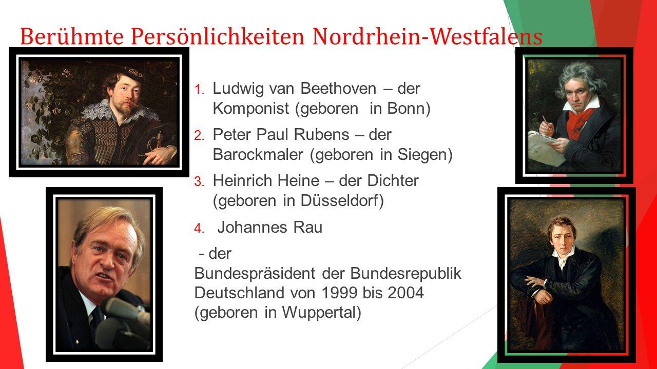 Berühmte Persönlichkeiten Nordrhein-Westfalens 1. Ludwig van Beethoven – der Komponist (geboren in Bonn) 2. Peter Paul Rubens – der Barockmaler (gebor