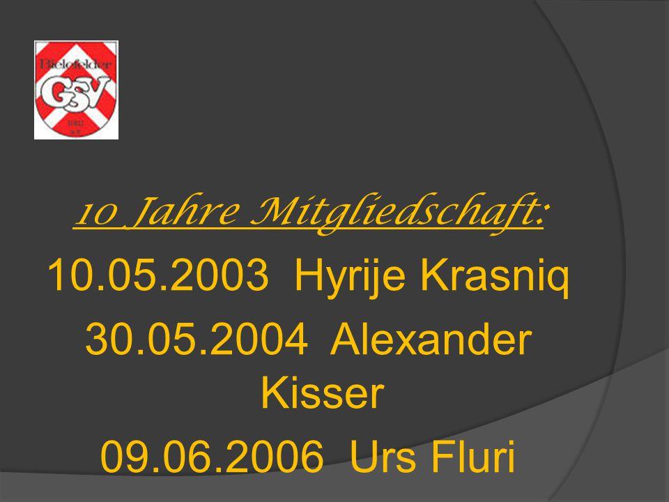 10 Jahre Mitgliedschaft: 10.05.2003 Hyrije Krasniq 30.05.2004 Alexander Kisser 09.06.2006 Urs Fluri