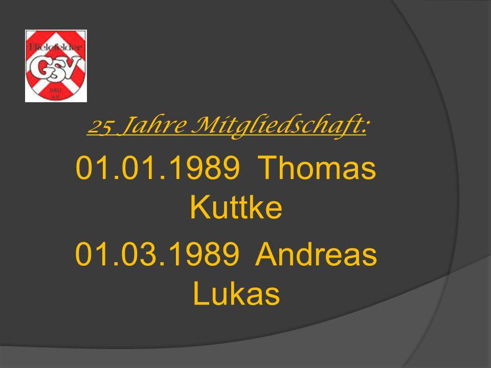 25 Jahre Mitgliedschaft: 01.01.1989 Thomas Kuttke 01.03.1989 Andreas Lukas