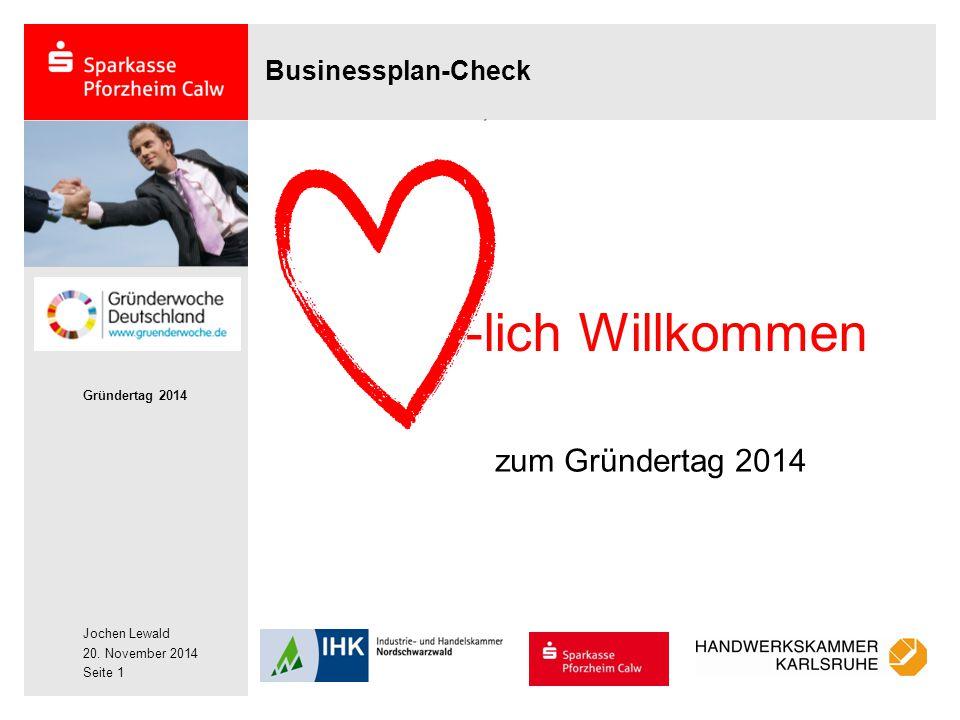 Jochen Lewald 20. November 2014 Gründertag 2014 Seite 1 zum Gründertag 2014 -lich Willkommen Businessplan-Check