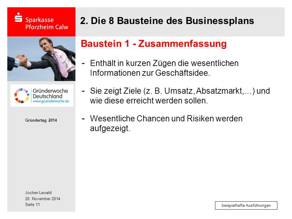 Jochen Lewald 20. November 2014 Gründertag 2014 Seite 11 2. Die 8 Bausteine des Businessplans - Enthält in kurzen Zügen die wesentlichen Informationen