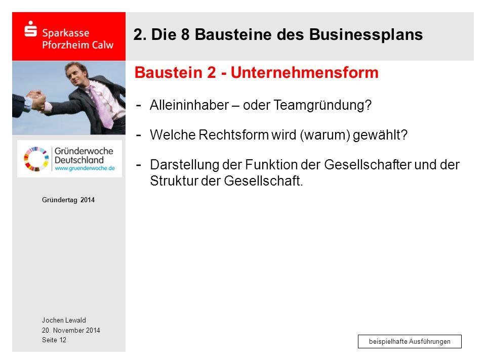 Jochen Lewald 20. November 2014 Gründertag 2014 Seite 12 2. Die 8 Bausteine des Businessplans - Alleininhaber – oder Teamgründung? - Welche Rechtsform