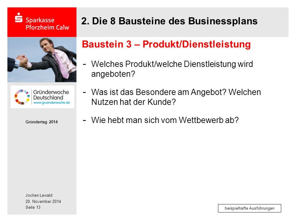 Jochen Lewald 20. November 2014 Gründertag 2014 Seite 13 2. Die 8 Bausteine des Businessplans - Welches Produkt/welche Dienstleistung wird angeboten?