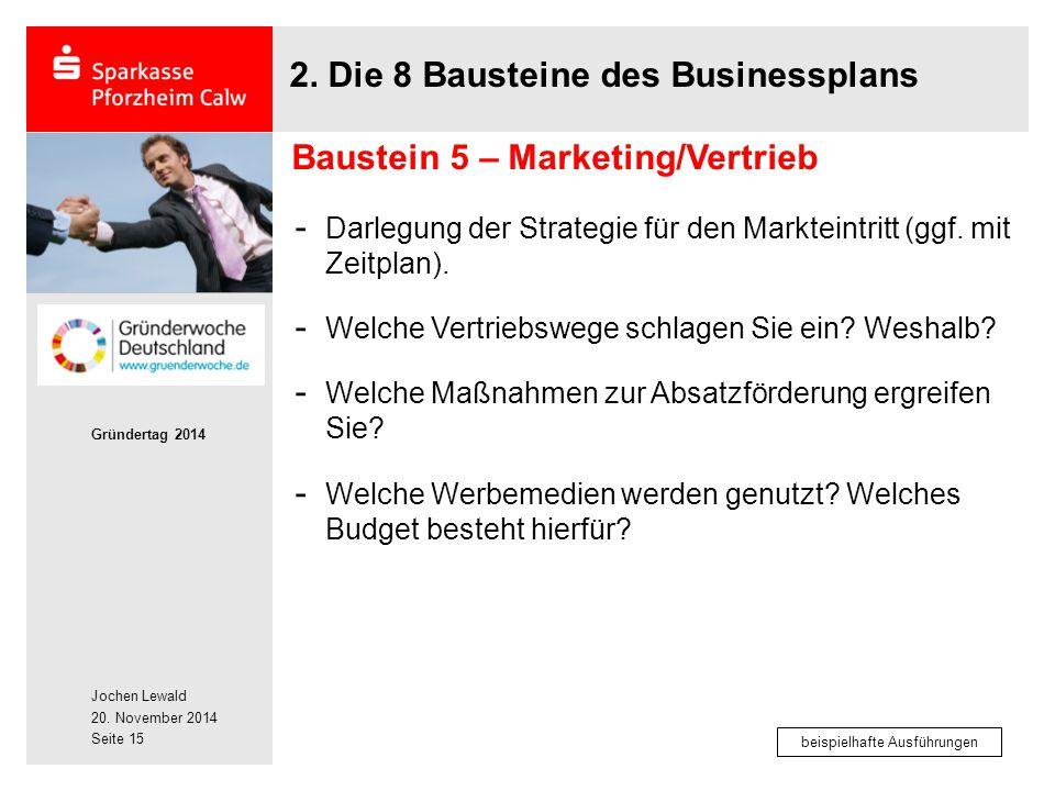 Jochen Lewald 20. November 2014 Gründertag 2014 Seite 15 2. Die 8 Bausteine des Businessplans - Darlegung der Strategie für den Markteintritt (ggf. mi