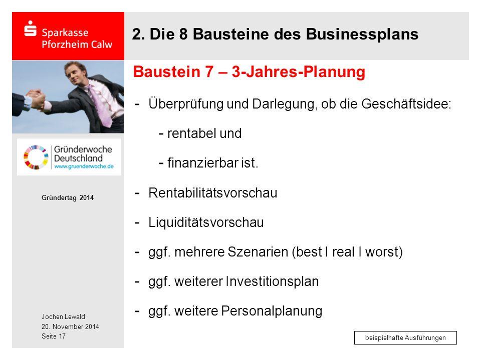 Jochen Lewald 20. November 2014 Gründertag 2014 Seite 17 2. Die 8 Bausteine des Businessplans - Überprüfung und Darlegung, ob die Geschäftsidee: - ren