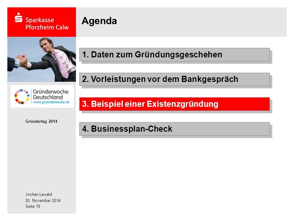 Jochen Lewald 20. November 2014 Gründertag 2014 Seite 19 Agenda 2. Vorleistungen vor dem Bankgespräch 1. Daten zum Gründungsgeschehen 3. Beispiel eine