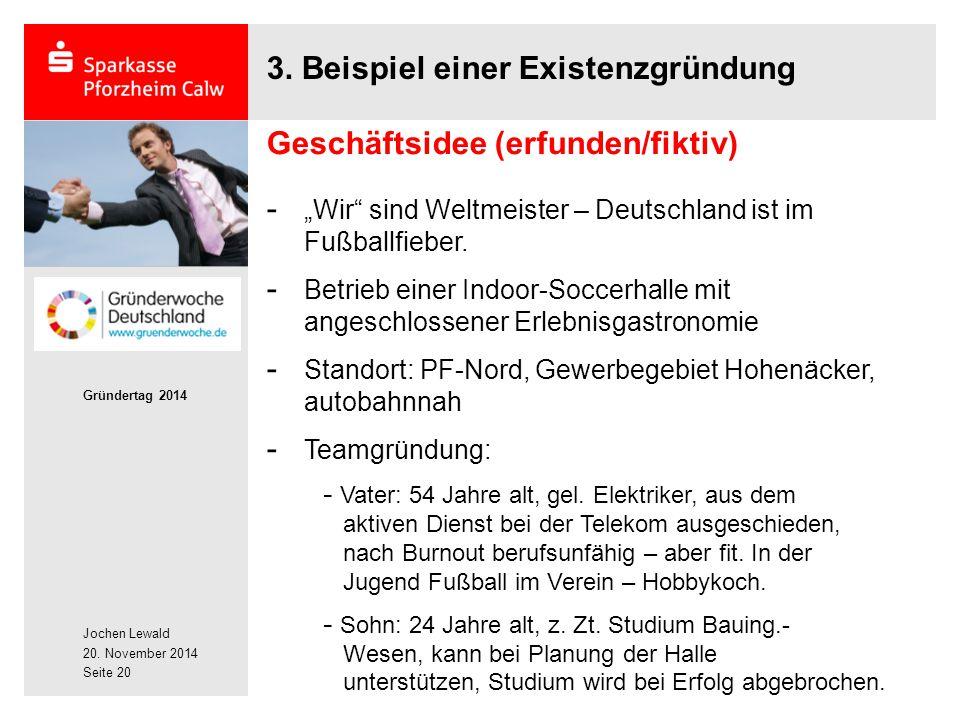 """Jochen Lewald 20. November 2014 Gründertag 2014 Seite 20 3. Beispiel einer Existenzgründung Geschäftsidee (erfunden/fiktiv) - """"Wir"""" sind Weltmeister –"""