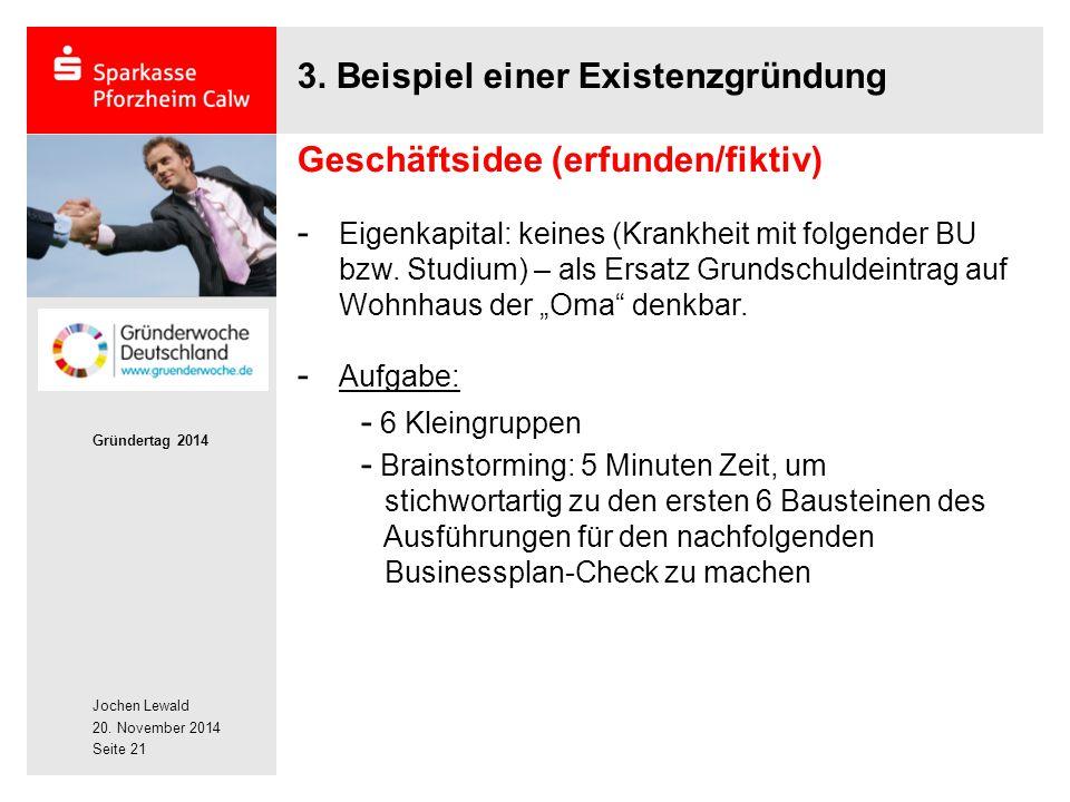 Jochen Lewald 20. November 2014 Gründertag 2014 Seite 21 3. Beispiel einer Existenzgründung Geschäftsidee (erfunden/fiktiv) - Eigenkapital: keines (Kr