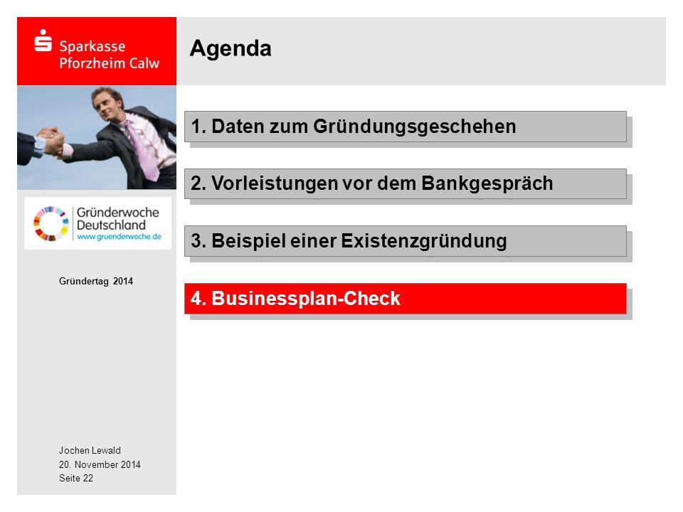 Jochen Lewald 20. November 2014 Gründertag 2014 Seite 22 Agenda 2. Vorleistungen vor dem Bankgespräch 1. Daten zum Gründungsgeschehen 3. Beispiel eine