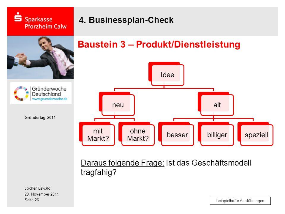 Jochen Lewald 20. November 2014 Gründertag 2014 Seite 26 4. Businessplan-Check Daraus folgende Frage: Ist das Geschäftsmodell tragfähig? Baustein 3 –