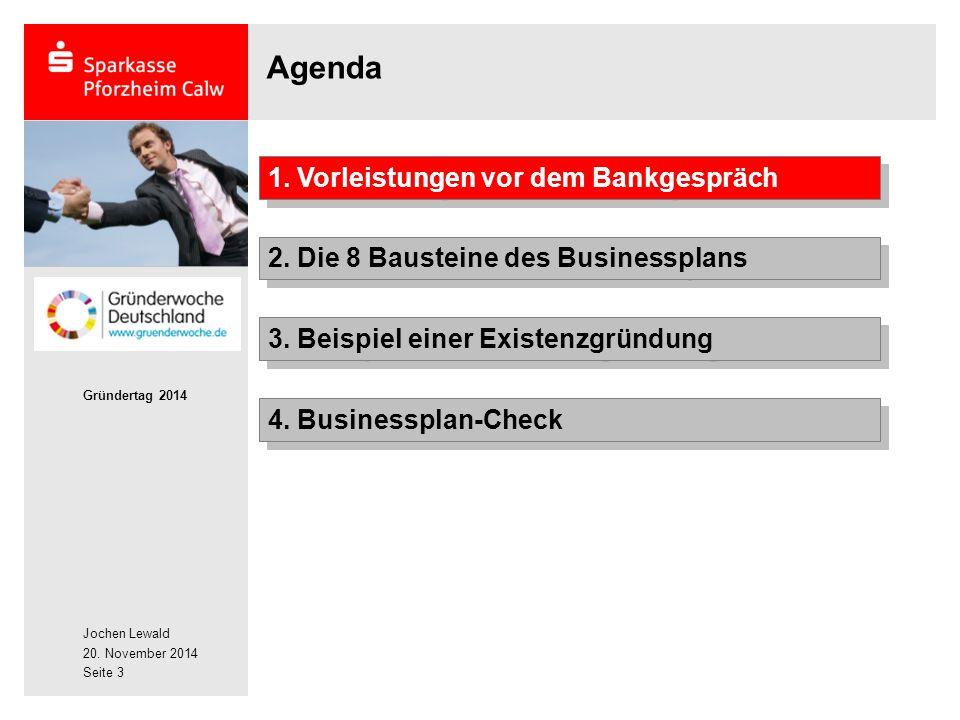 Jochen Lewald 20. November 2014 Gründertag 2014 Seite 3 Agenda 2. Die 8 Bausteine des Businessplans 1. Vorleistungen vor dem Bankgespräch 3. Beispiel
