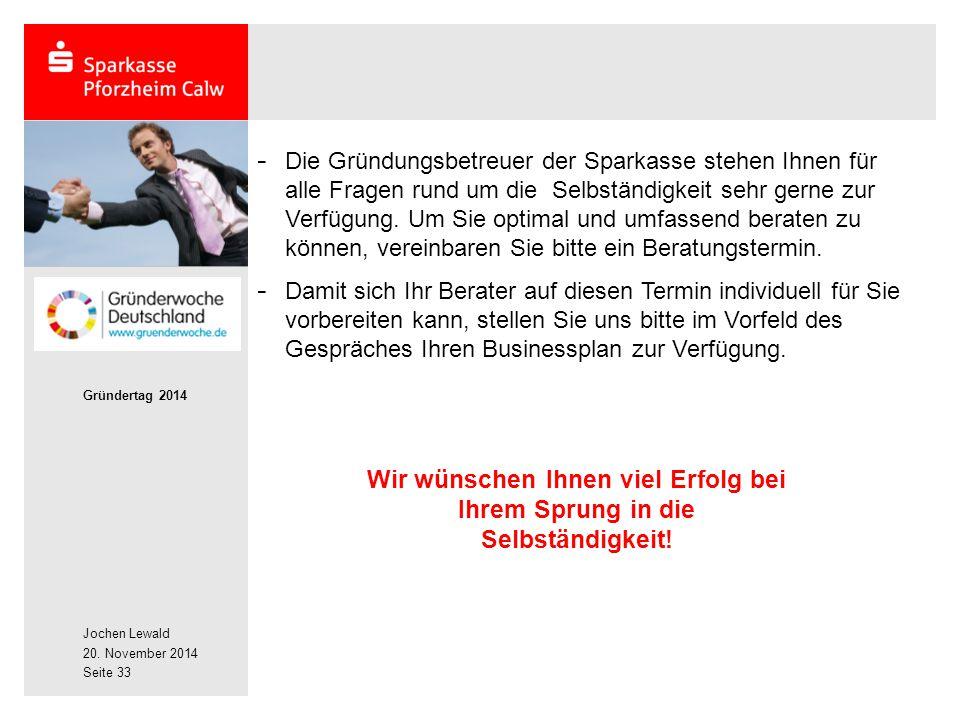 Jochen Lewald 20. November 2014 Gründertag 2014 Seite 33 - Die Gründungsbetreuer der Sparkasse stehen Ihnen für alle Fragen rund um die Selbständigkei