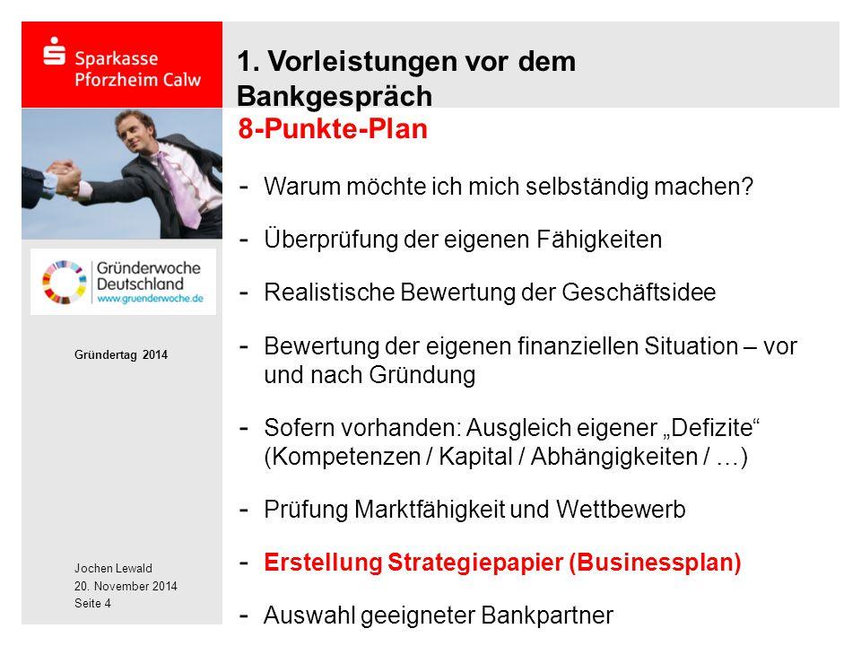 Jochen Lewald 20. November 2014 Gründertag 2014 Seite 4 1. Vorleistungen vor dem Bankgespräch - Warum möchte ich mich selbständig machen? - Überprüfun