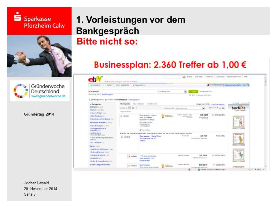 Jochen Lewald 20. November 2014 Gründertag 2014 Seite 7 1. Vorleistungen vor dem Bankgespräch Bitte nicht so: