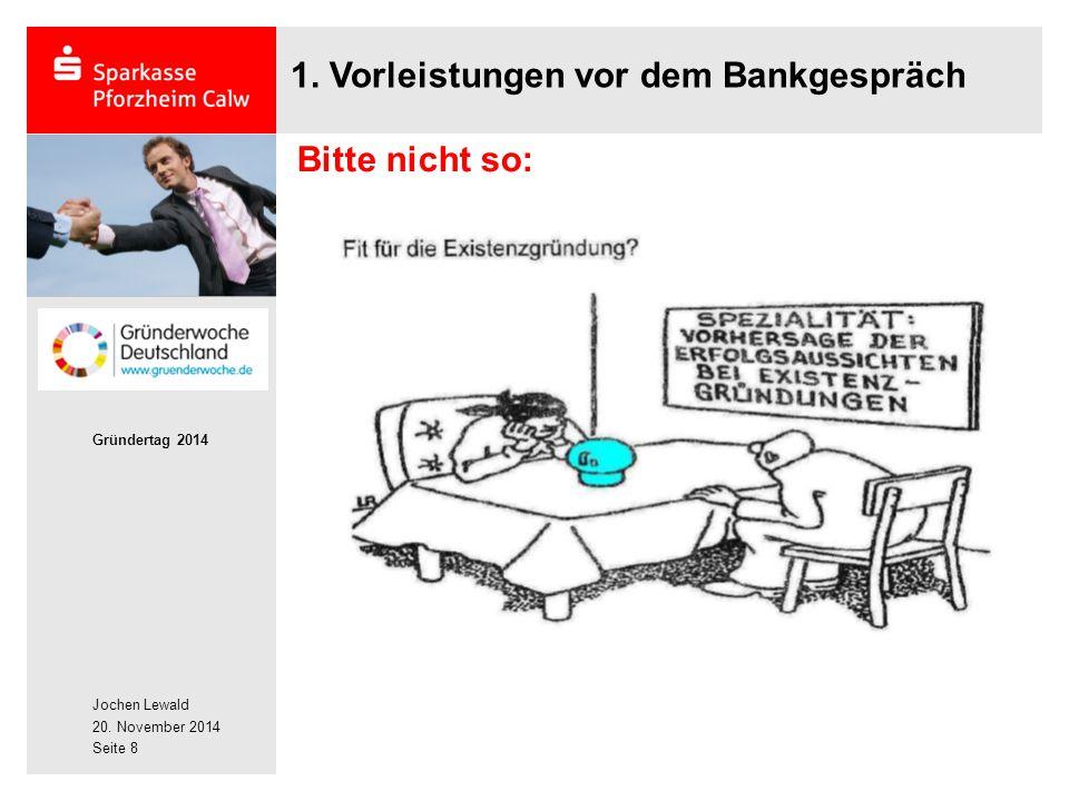 Jochen Lewald 20. November 2014 Gründertag 2014 Seite 8 Bitte nicht so: 1. Vorleistungen vor dem Bankgespräch