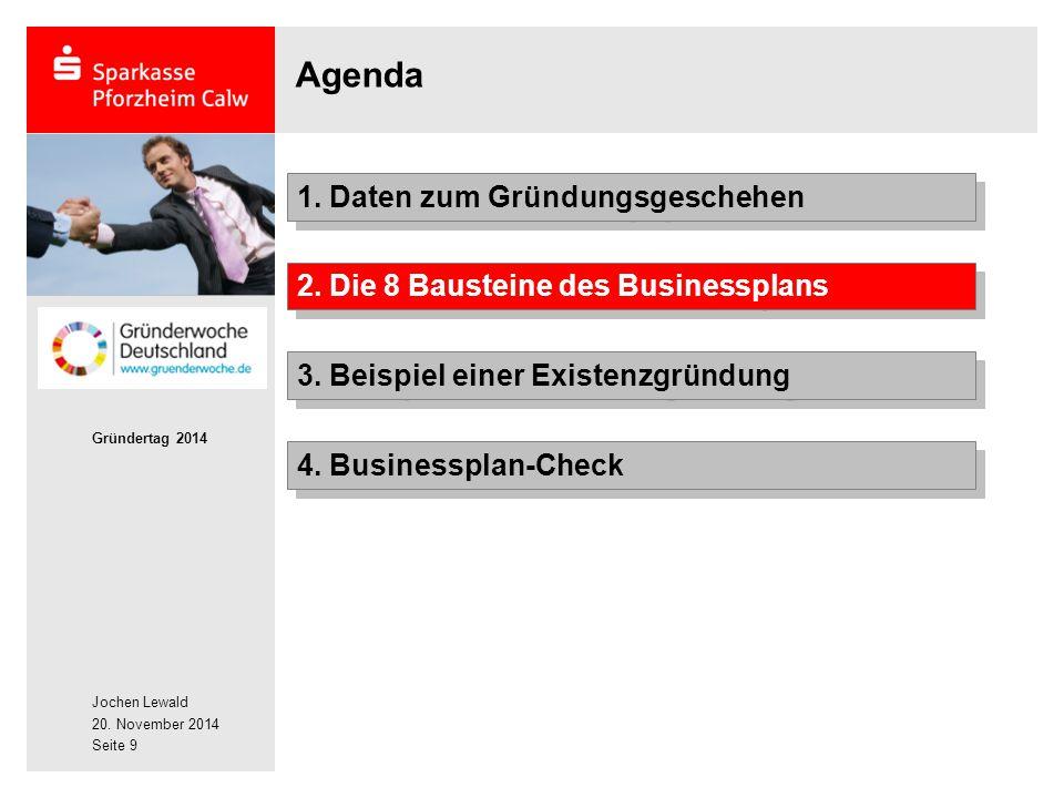 Jochen Lewald 20. November 2014 Gründertag 2014 Seite 9 Agenda 2. Die 8 Bausteine des Businessplans 1. Daten zum Gründungsgeschehen 3. Beispiel einer