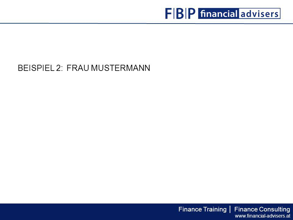 Finance Training │ Finance Consulting www.financial-advisers.at BEISPIEL 2: FRAU MUSTERMANN