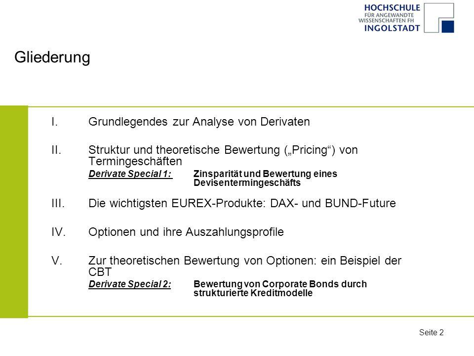 Seite 63 Pricing von DAX- und Bund-Futures Der DAX-Future (wie auch der Bund-Future) wird vom Prinzip her bewertet, wie ein normales Termingeschäft.