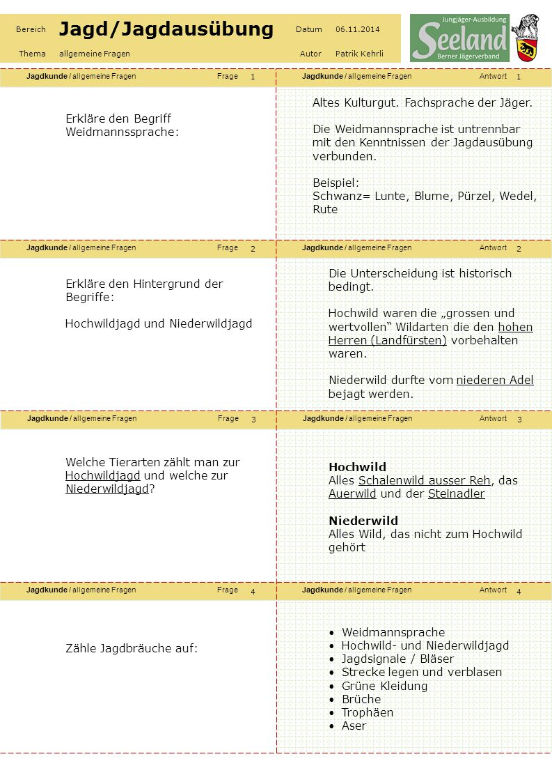 Jagdkunde / allgemeine FragenFrageJagdkunde / allgemeine FragenAntwort Jagdkunde / allgemeine FragenFrageJagdkunde / allgemeine FragenAntwort Jagdkunde / allgemeine FragenFrageJagdkunde / allgemeine FragenAntwort Jagdkunde / allgemeine FragenFrageJagdkunde / allgemeine FragenAntwort Bereich Jagd/Jagdausübung Datum06.11.2014 Themaallgemeine FragenAutorPatrik Kehrli Erkläre den Begriff Versorgen von Wild: Nach der Behändigung muss das Wild unverzüglich sachgerecht versorgt werden.