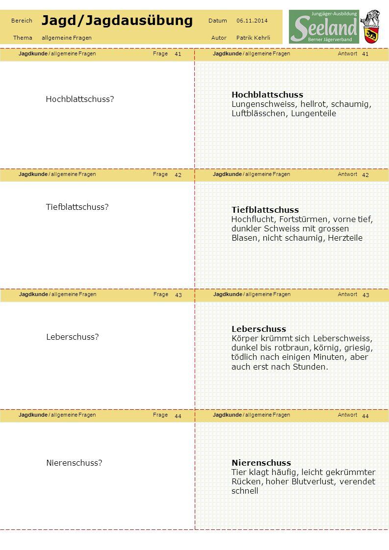 Jagdkunde / allgemeine FragenFrageJagdkunde / allgemeine FragenAntwort Jagdkunde / allgemeine FragenFrageJagdkunde / allgemeine FragenAntwort Jagdkunde / allgemeine FragenFrageJagdkunde / allgemeine FragenAntwort Jagdkunde / allgemeine FragenFrageJagdkunde / allgemeine FragenAntwort Bereich Jagd/Jagdausübung Datum06.11.2014 Themaallgemeine FragenAutorPatrik Kehrli Hochblattschuss.