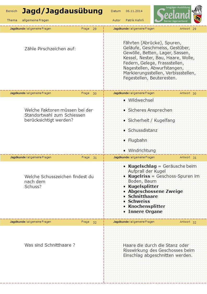 Jagdkunde / allgemeine FragenFrageJagdkunde / allgemeine FragenAntwort Jagdkunde / allgemeine FragenFrageJagdkunde / allgemeine FragenAntwort Jagdkunde / allgemeine FragenFrageJagdkunde / allgemeine FragenAntwort Jagdkunde / allgemeine FragenFrageJagdkunde / allgemeine FragenAntwort Bereich Jagd/Jagdausübung Datum06.11.2014 Themaallgemeine FragenAutorPatrik Kehrli Zähle Pirschzeichen auf: Fährten (Abrücke), Spuren, Geläufe, Geschmeiss, Gestüber, Gewölle, Betten, Lager, Sassen, Kessel, Nester, Bau, Haare, Wolle, Federn, Gelege, Frassstellen, Nagestellen, Abwurfstangen, Markierungsstellen, Verbissstellen, Fegestellen, Beuteresten.