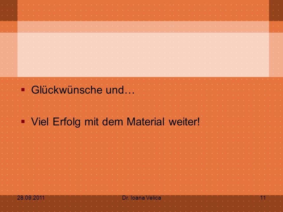  Glückwünsche und…  Viel Erfolg mit dem Material weiter! 28.09.2011Dr. Ioana Velica11