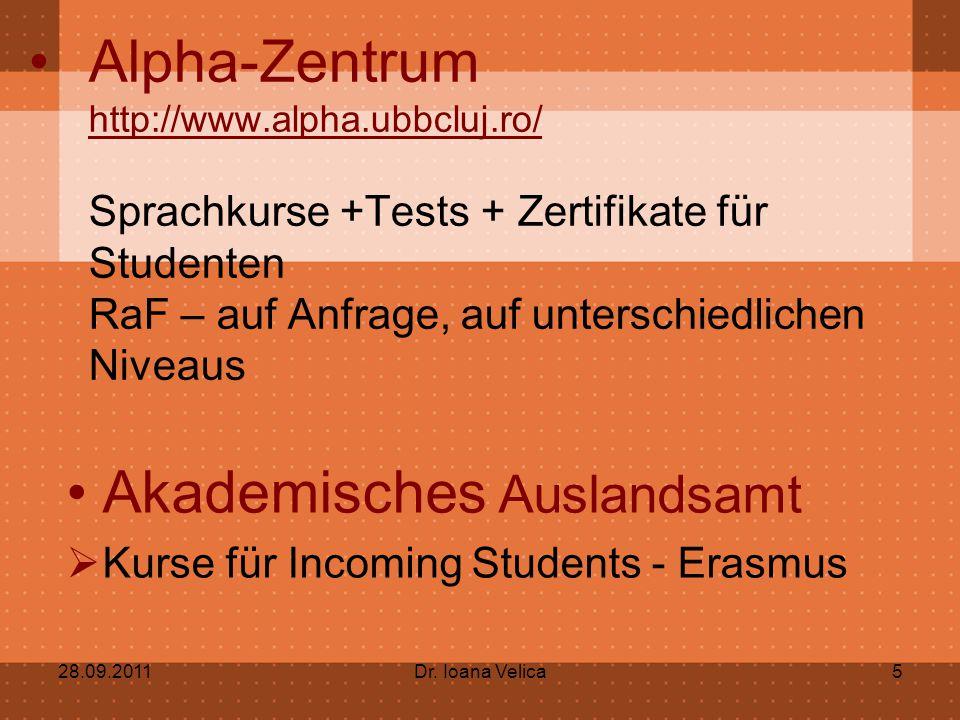 Alpha-Zentrum http://www.alpha.ubbcluj.ro/ Sprachkurse +Tests + Zertifikate für Studenten RaF – auf Anfrage, auf unterschiedlichen Niveaus Akademisches Auslandsamt  Kurse für Incoming Students - Erasmus 28.09.2011Dr.